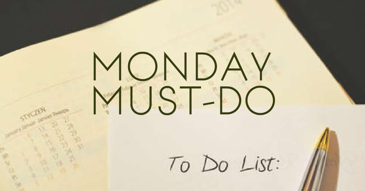 Monday must do
