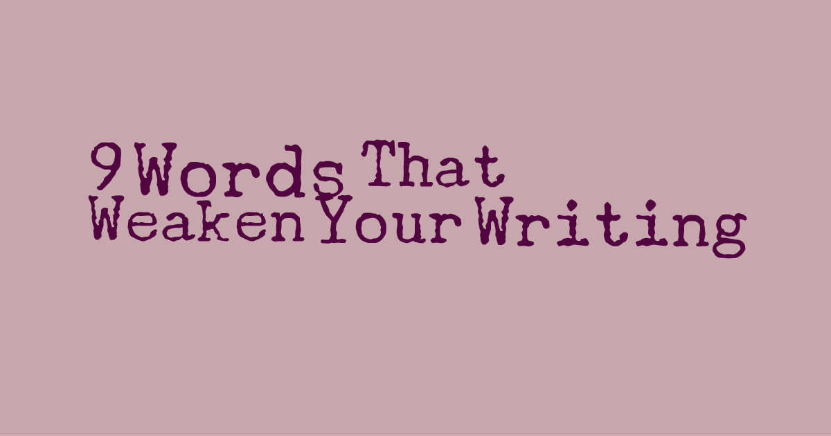 Tighten up: Nine words that weaken you writing