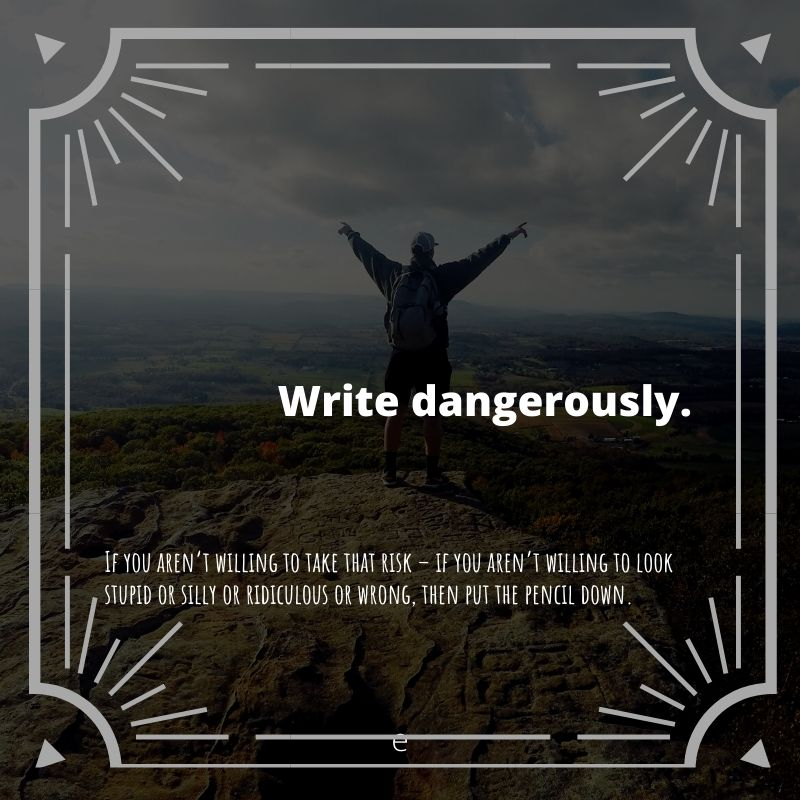 write dangerously to change the world